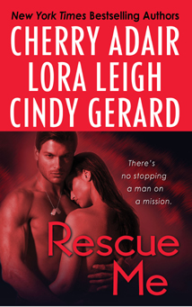 Rescue Me by Cherry Adair, Lora Leigh, and Cindy Gerard