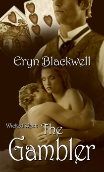 The Gambler:  Wicked West, Book 1 by Eryn Blackwell