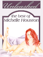 UNLEASHED: THE BEST EROTICA OF MICHELLE HOUSTON
